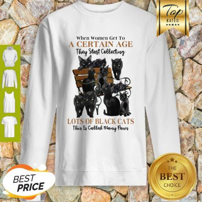 Back Cats When Women Get To A Certain Age They Start Collecting Many Paws Sweatshirt