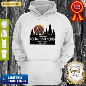 Bigfoot I Have Been Social Distancing For Years Since 1967 COVID-19 Hoodie