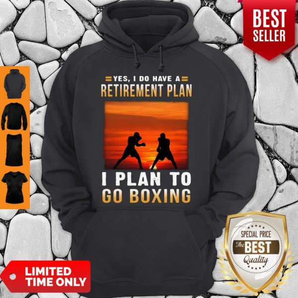 Good Boxing Yes I Do Have A Retirement Plan Hoodie