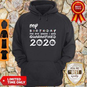 My Birthday The One Where I Was Quarantined 2020 COVID-19 Hoodie