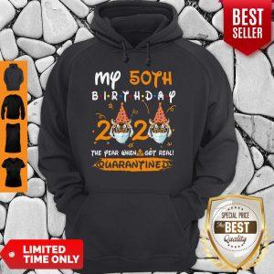 My 50th Birthday 2020 The Year When Sh#t Got Real Quarantined Tiger King Funny Joe Exotic Birthday Tee Hoodie