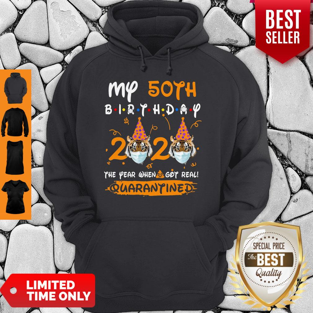 My 50th Birthday 2020 The Year When Sh#t Got Real Quarantined Tiger King Funny Joe Exotic Birthday Tee Hoodie