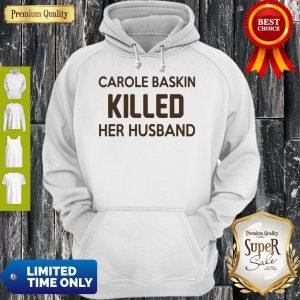 Top Carole Baskin Killed Her Husband Tee Hoodie