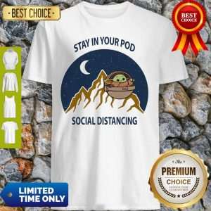 Stay In Your Pod Social Distancing Baby Yoda 2020 Shirt