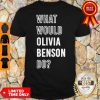 Pretty What Would Olivia Benson Do Shirt