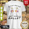 Official Nice Stay Home And Dance Ballet Shirt
