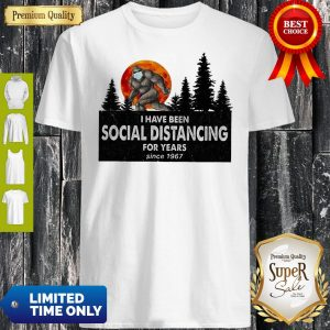 Bigfoot I Have Been Social Distancing For Years Since 1967 COVID-19 Shirt