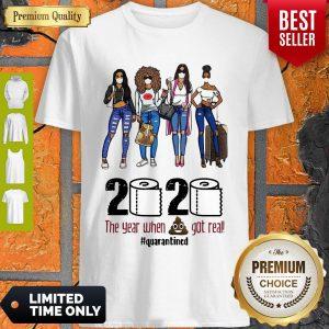 Girls Travel 2020 The Year When Shit Got Real Quarantined Shirt