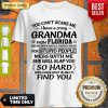 Top You Can't Scare Me I Have A Crazy Grandma Unisex Shirt