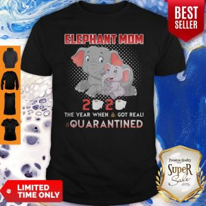Elephant Mom 2020 The Year When Shit Got Real Quarantined Shirt