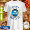 I Became A Trucker Because Your Life Is Worth My Time Funny Shirt