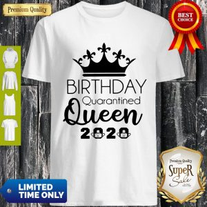 Good Birthday Quarantined Queen 2020 Shirt