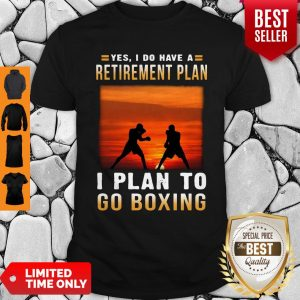 Good Boxing Yes I Do Have A Retirement Plan Shirt
