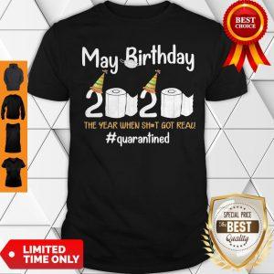 May Birthday 2020 The Year When Shit Got Real #Quarantined Shirt