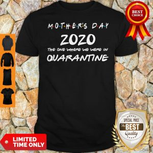 Mother's Day 2020 The One Where We Were In Quarantine Shirt