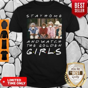 Funny Stay Home And Watch The Golden Girls Shirt