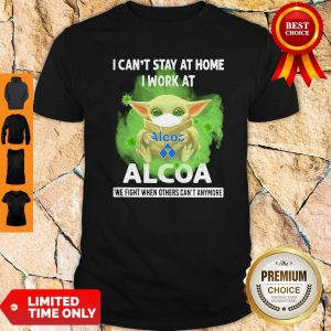 Baby Yoda Mask Hug I Can't Stay At Home I Work At Alcoa We Fight When Others Can''t Anymore Shirt