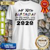 Choose Your Birthday Quarantined 30th Birthday Quarantine Shirt