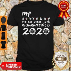 My Birthday The One Where I Was Quarantined 2020 COVID-19 Shirt