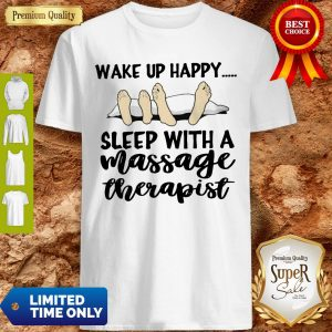 Official Sleep With A Massage Therapist Wake Up Happy Shirt