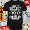 I Have The Best Wife In The World But She's A Bit Crazy And Scares Me Sometimes Tee Shirt