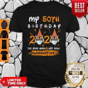 My 50th Birthday 2020 The Year When Sh#t Got Real Quarantined Tiger King Funny Joe Exotic Birthday Tee Shirt