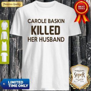 Top Carole Baskin Killed Her Husband Tee Shirt