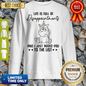 Unicorn Life Is Full Of Disappointments And I Just Added You To The List Sweatshirt