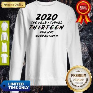 2020 The Year I Turned Thirteen And Was Quarantined Sweatshirt