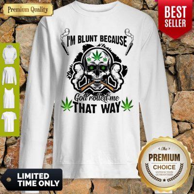 Nice Skull Weed I'm Blunt Because God Rolled Me That Way Sweatshirt