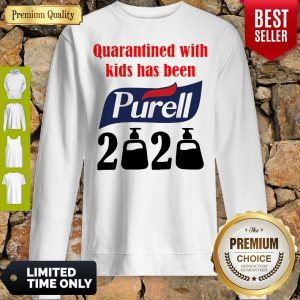 Official Nice Quarantined With Kids Has Been Purell 2020 Sweatshirt