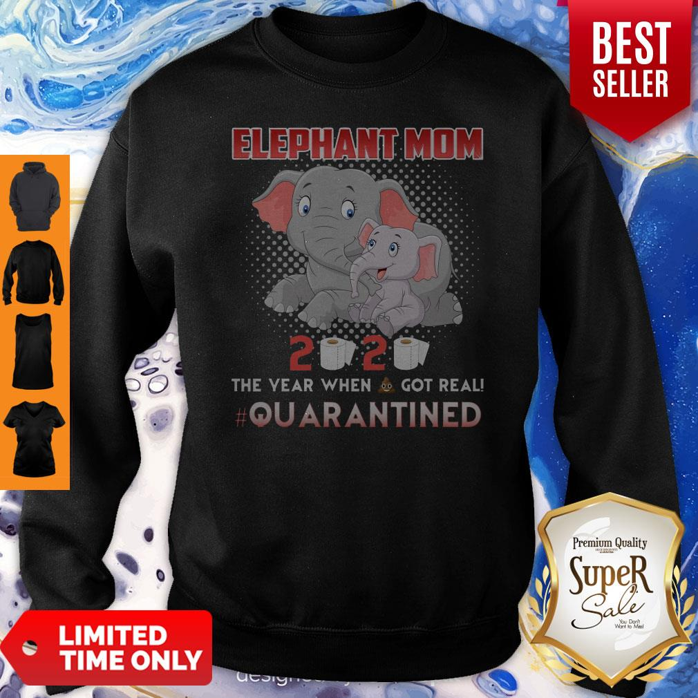 Elephant Mom 2020 The Year When Shit Got Real Quarantined Sweatshirt