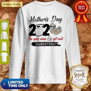 Sloth Mother's Day 2020 The Year When Shit Got Real Quarantine Sweatshirt
