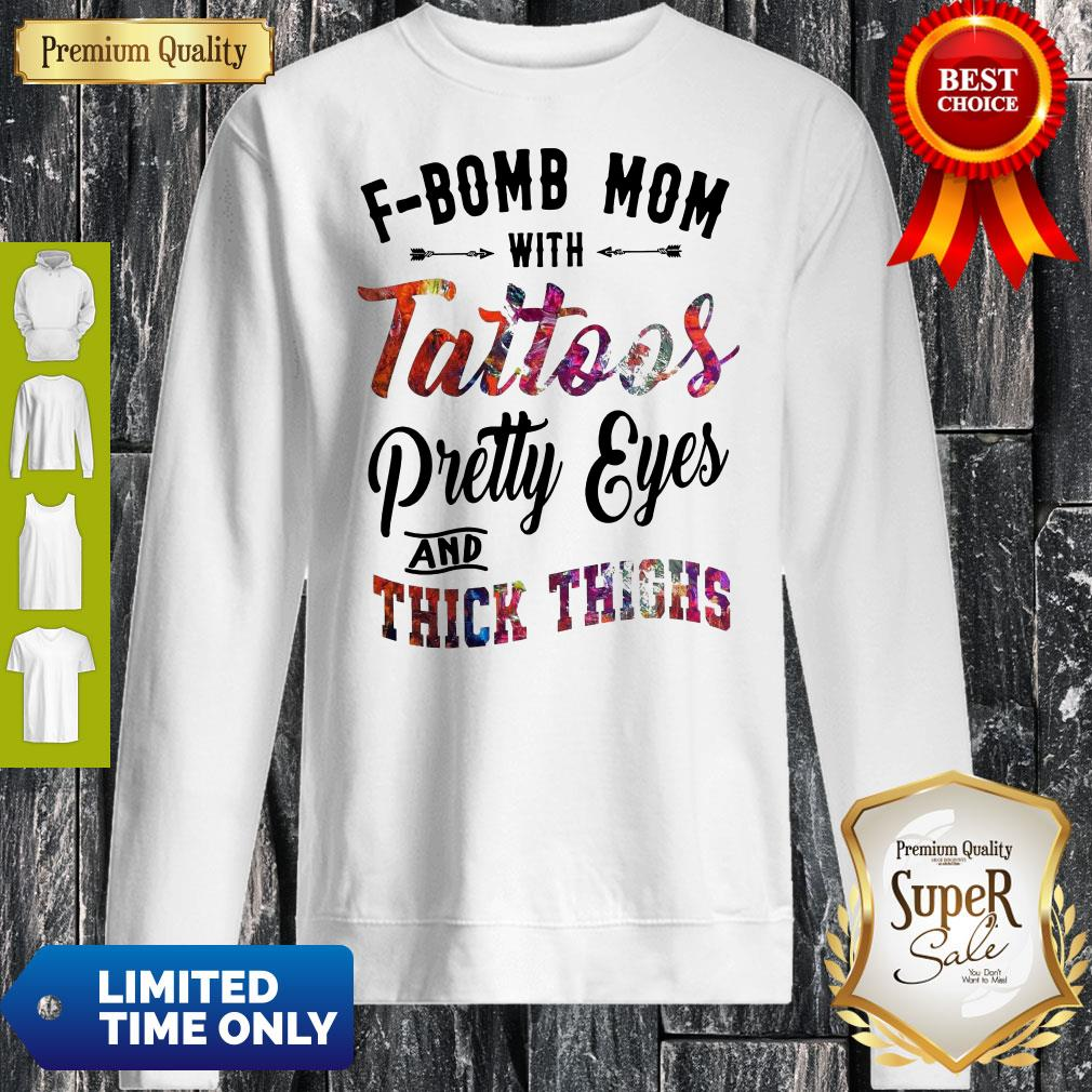 F-Bomb Mom With Tattoos Pretty Eyes And Thick Thighs Sweatshirt