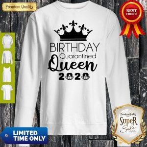 Good Birthday Quarantined Queen 2020 Sweatshirt