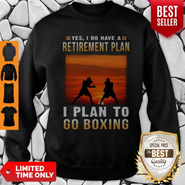 Good Boxing Yes I Do Have A Retirement Plan Sweatshirt