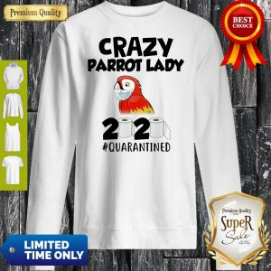 Good Crazy Parrot Lady 2020 #Quarantined Coronavirus Sweatshirt