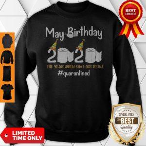 May Birthday 2020 The Year When Shit Got Real #Quarantined Sweatshirt