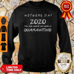 Mother's Day 2020 The One Where We Were In Quarantine Sweatshirt