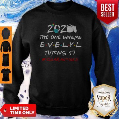 2020 The One Where Evelyl Turns 17 #Quarantined COVID-19 Sweatshirt
