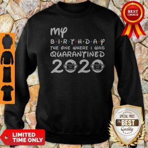 My Birthday The One Where I Was Quarantined 2020 COVID-19 Sweatshirt