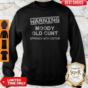 Warning Moody Old Cunt Approach With Caution Sweatshirt