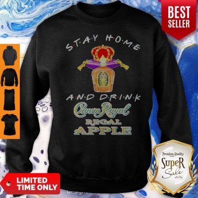 Stay Home And Drink Crown Royal Regal Apple Coronavirus Sweatshirt