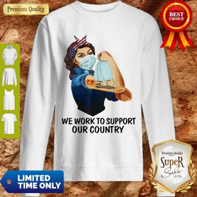 Strong Girl Quilter We Work To Support Our Country Coronavirus Sweatshirt
