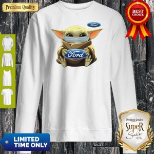 Baby Yoda Face Mask Hug Ford I Can't Stay At Home Sweatshirt