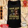 Official Your Gun Is Sticking In To My Hip Tank Top