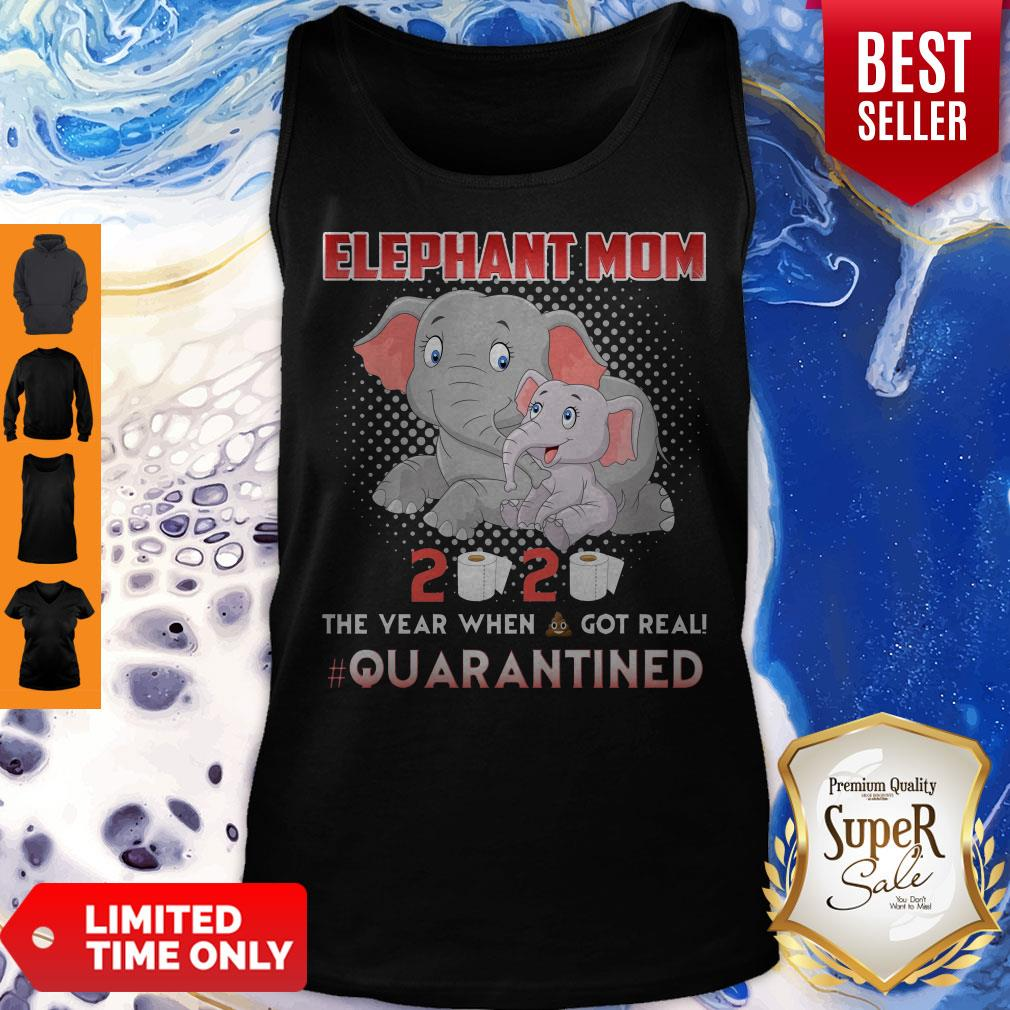 Elephant Mom 2020 The Year When Shit Got Real Quarantined Tank Top