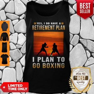 Good Boxing Yes I Do Have A Retirement Plan Tank Top