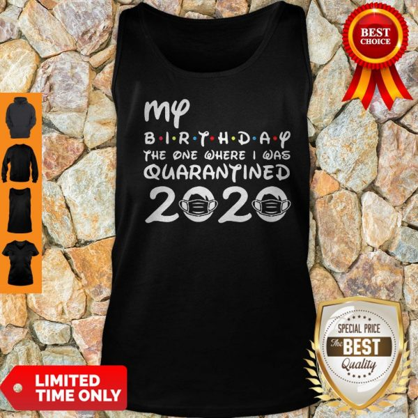 My Birthday The One Where I Was Quarantined 2020 COVID-19 Tank Top