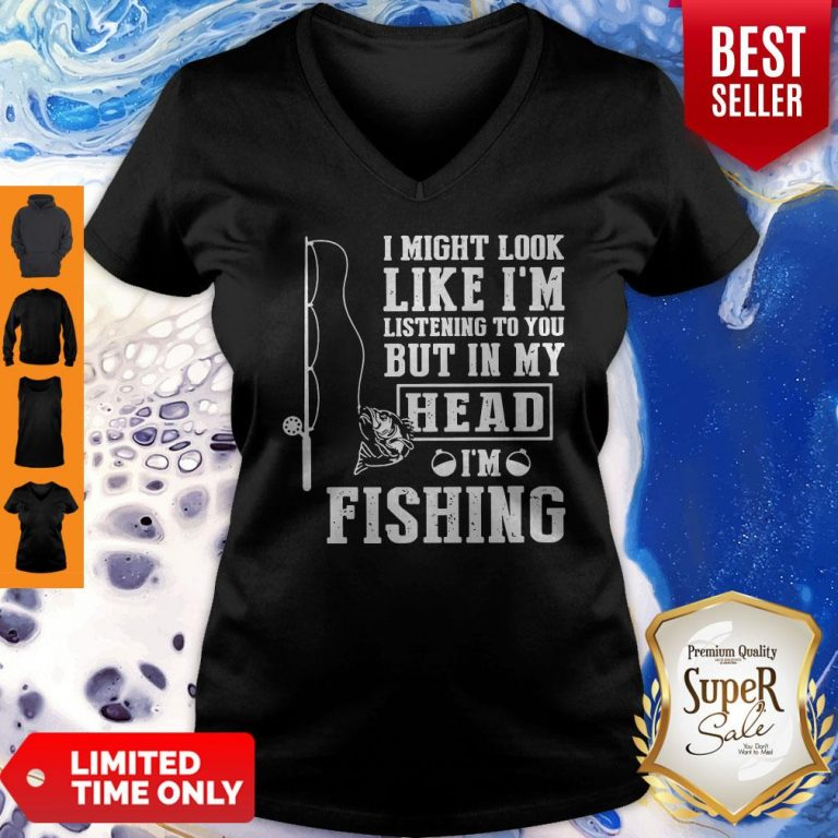 I Might Look Like I'm Listening To You But In My Head I Am Fishing V-Neck